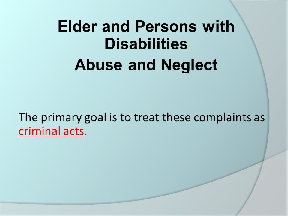 Categories of Offenses Elder/PwD abuse takes many forms, and in most cases victims are subjected to more than one type of mistreatment.