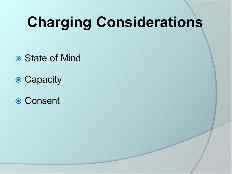 Charging Considerations  State of Mind  Capacity  Consent