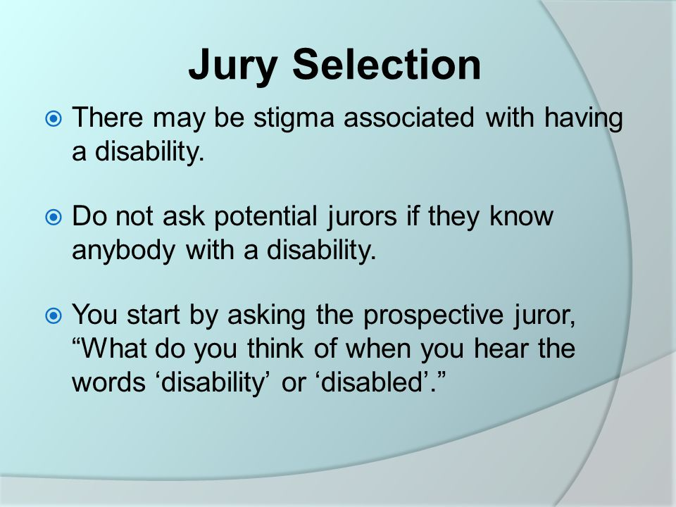 Jury Selection  There may be stigma associated with having a disability.