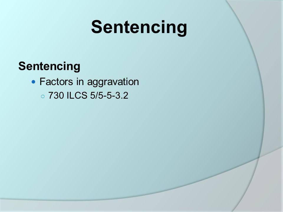 Sentencing Factors in aggravation ○ 730 ILCS 5/5-5-3.2