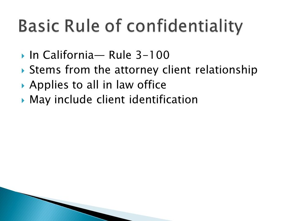  In California— Rule  Stems from the attorney client relationship  Applies to all in law office  May include client identification