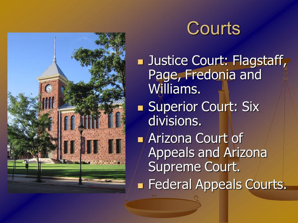 Courts Justice Court: Flagstaff, Page, Fredonia and Williams.