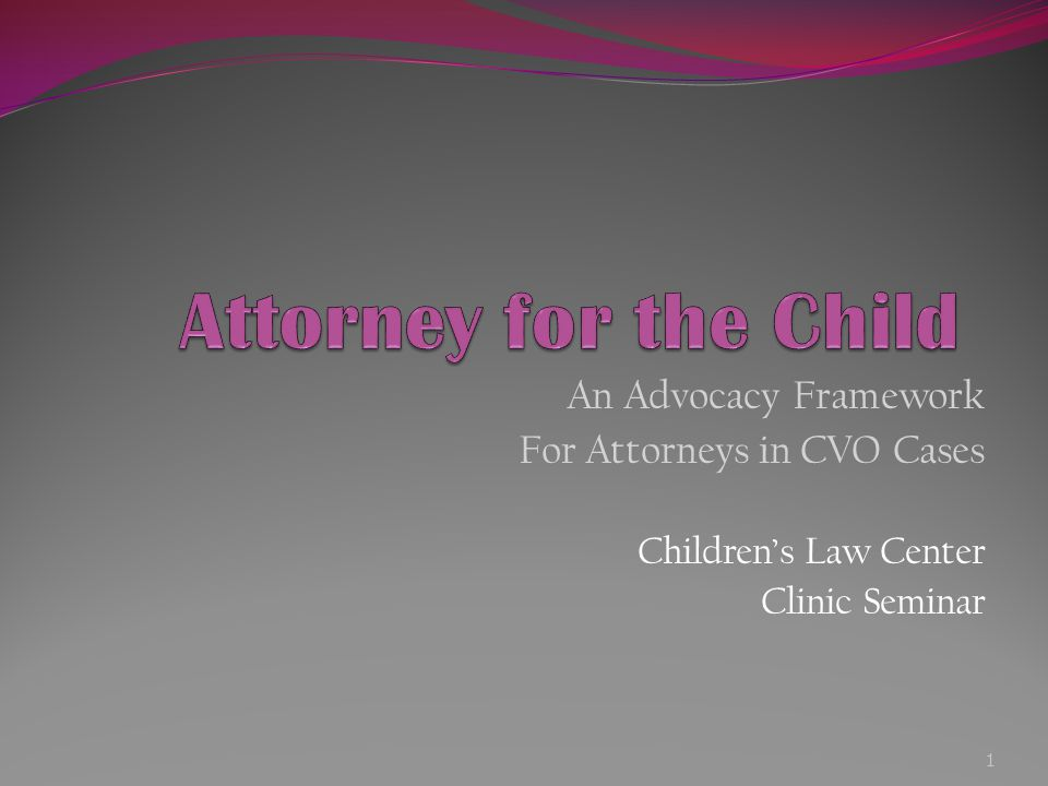 Outline Goals History of Attorney for the Child Debate (national and local perspective) Summary of Statutes, Rules, Guidelines, and Relevant Literature CLC Advocacy Framework Discussion 2