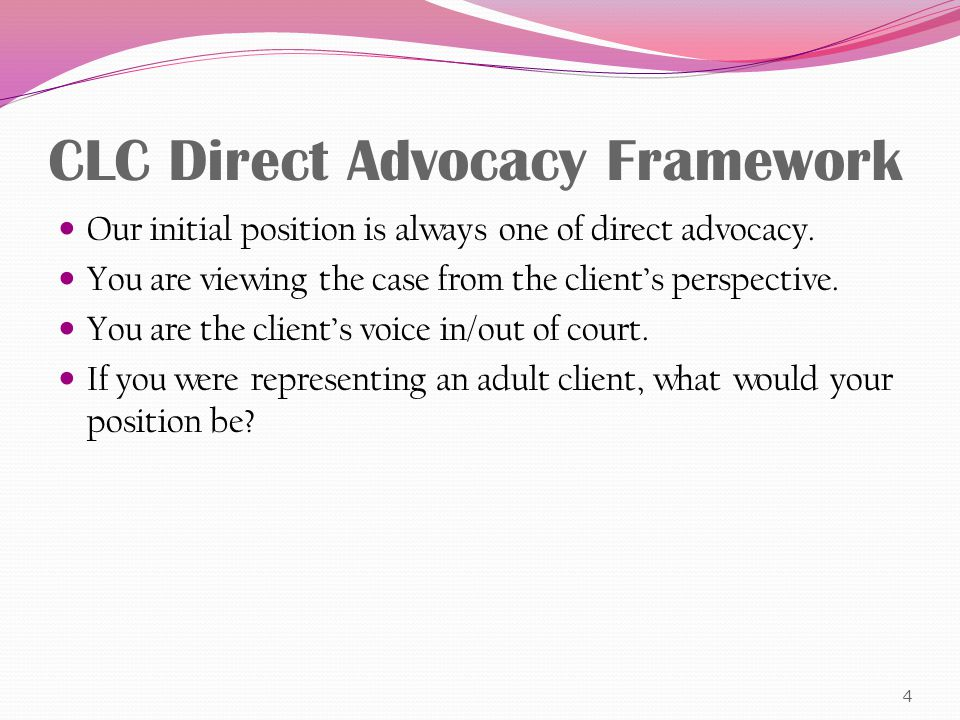 CLC Direct Advocacy Framework Our initial position is always one of direct advocacy.