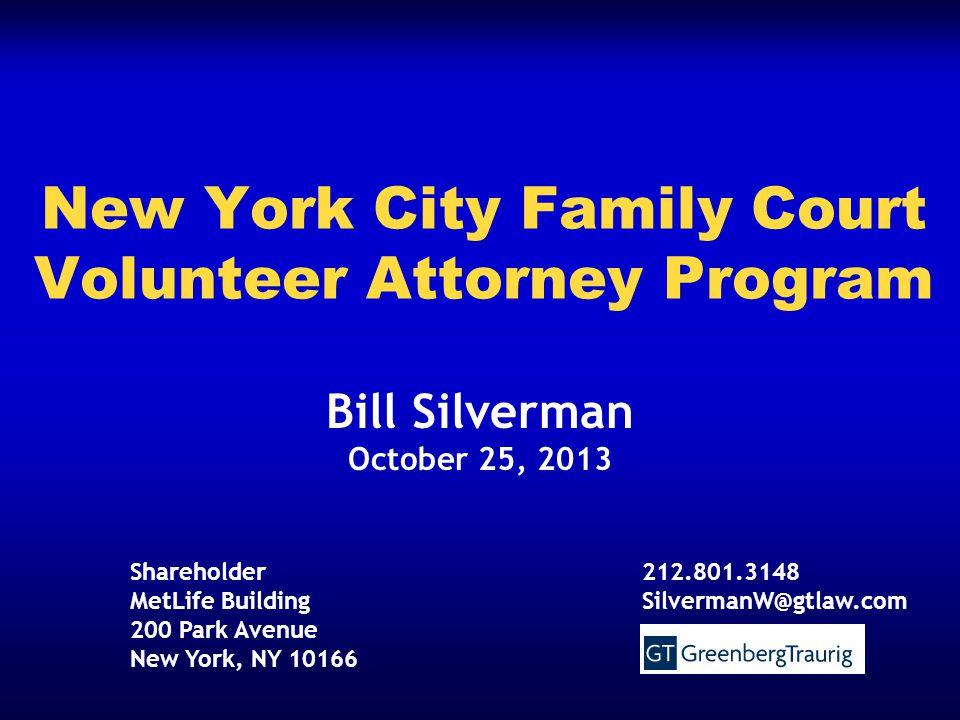 Bill Silverman October 25, 2013 New York City Family Court Volunteer Attorney Program Shareholder MetLife Building 200 Park Avenue New York, NY 10166 212.801.3148 SilvermanW@gtlaw.com