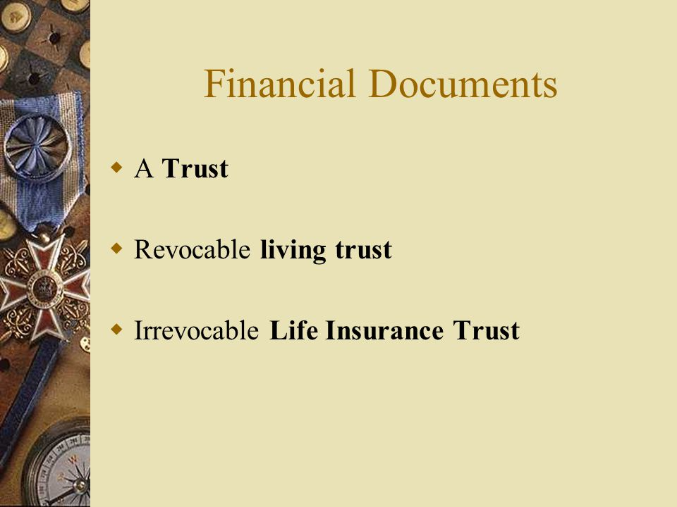 Financial Documents  A Trust  Revocable living trust  Irrevocable Life Insurance Trust