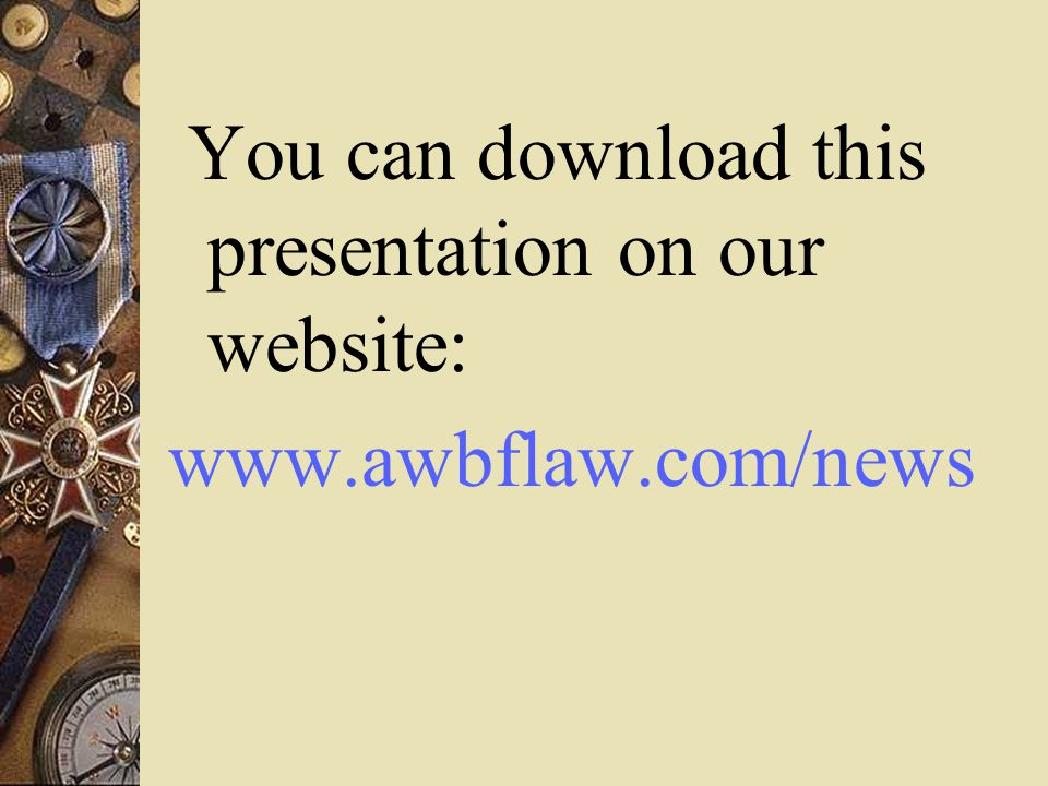 You can download this presentation on our website: www.awbflaw.com/news