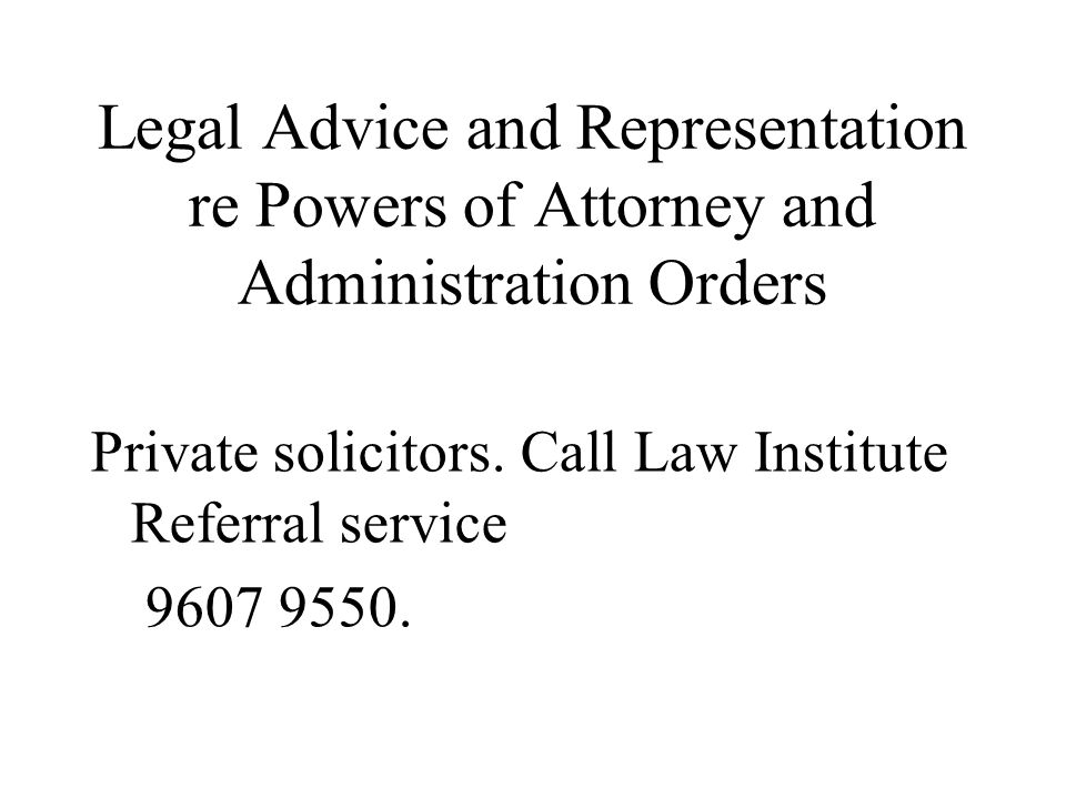 Legal Advice and Representation re Powers of Attorney and Administration Orders Private solicitors.