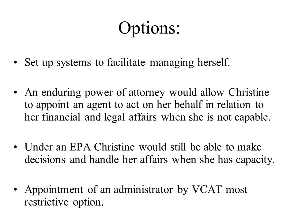Options: Set up systems to facilitate managing herself.