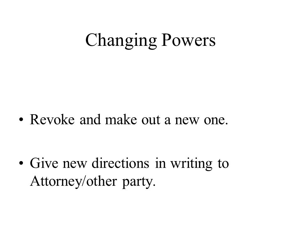 Changing Powers Revoke and make out a new one.