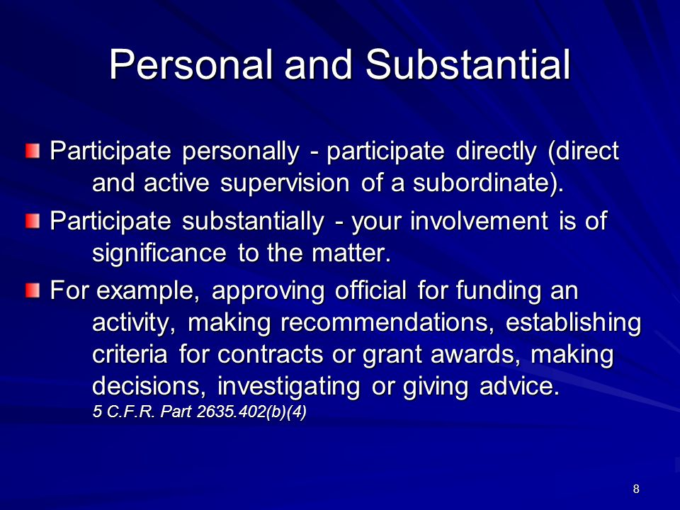 Personal and Substantial Participate personally - participate directly (direct and active supervision of a subordinate).