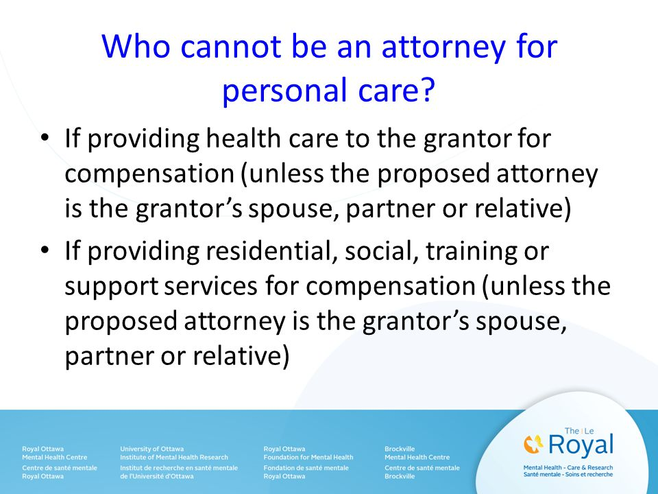 Who cannot be an attorney for personal care.
