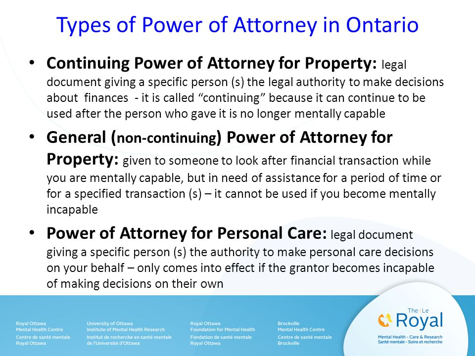 Types of Power of Attorney in Ontario Continuing Power of Attorney for Property: legal document giving a specific person (s) the legal authority to ma
