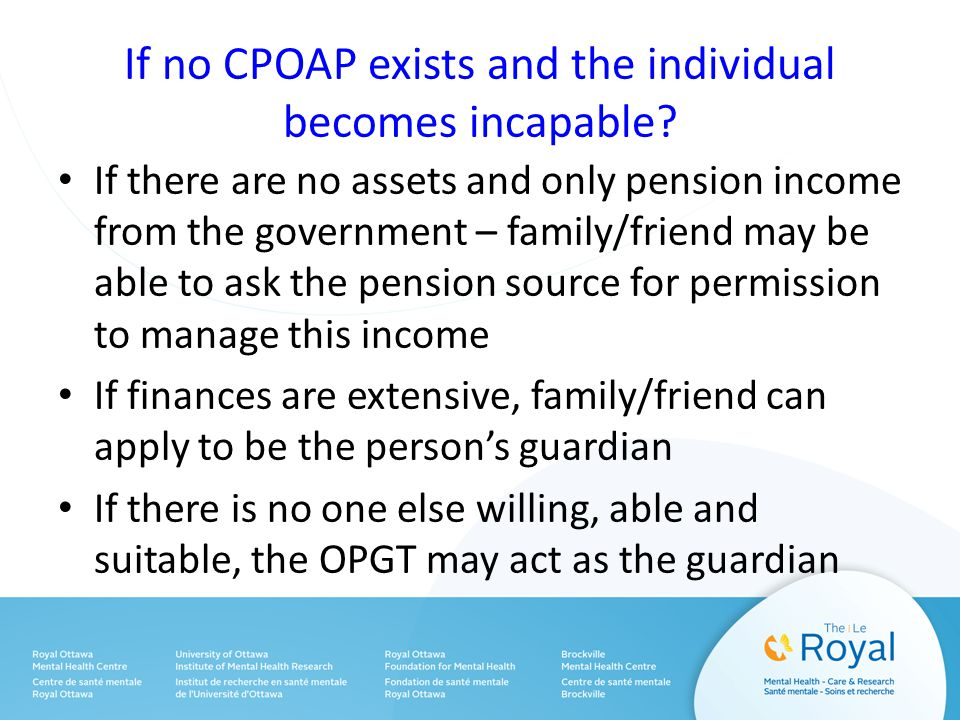 If no CPOAP exists and the individual becomes incapable.