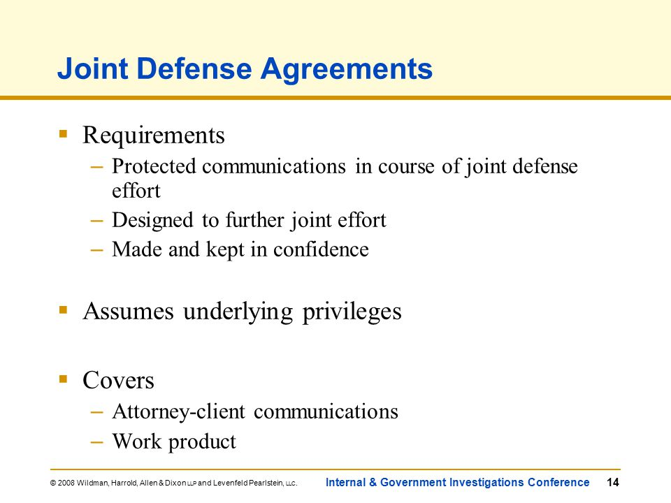 © 2008 Wildman, Harrold, Allen & Dixon LLP and Levenfeld Pearlstein, LLC. Internal & Government Investigations Conference14 Joint Defense Agreements 