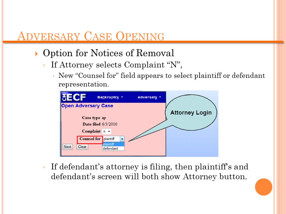 A DVERSARY C ASE O PENING  Option for Notices of Removal ◦ If Attorney selects Complaint N ,  New Counsel for field appears to select plaintiff or defendant representation.