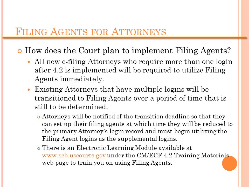F ILING A GENTS FOR A TTORNEYS How does the Court plan to implement Filing Agents.