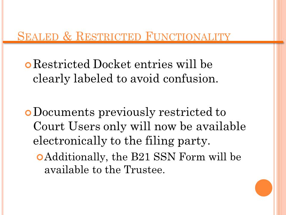 S EALED & R ESTRICTED F UNCTIONALITY Restricted Docket entries will be clearly labeled to avoid confusion.