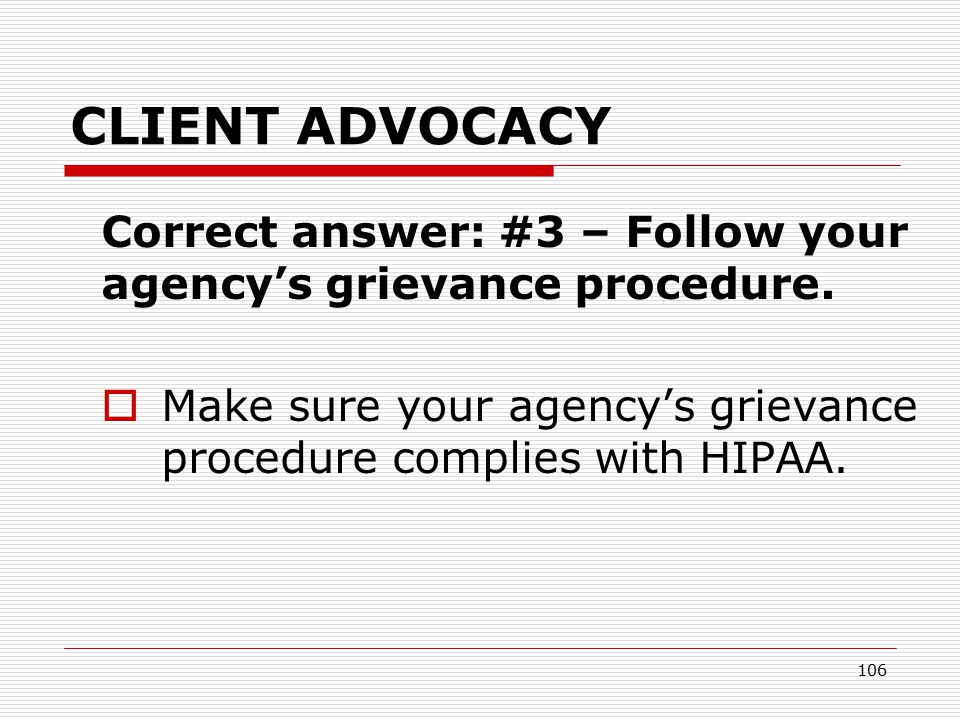 105 CLIENT ADVOCACY Case scenario/poll: Rita's home health aide 1.Tell Rita she shouldn't have disclosed her HIV status to her home health aide if she didn't want her neighbors to learn it.