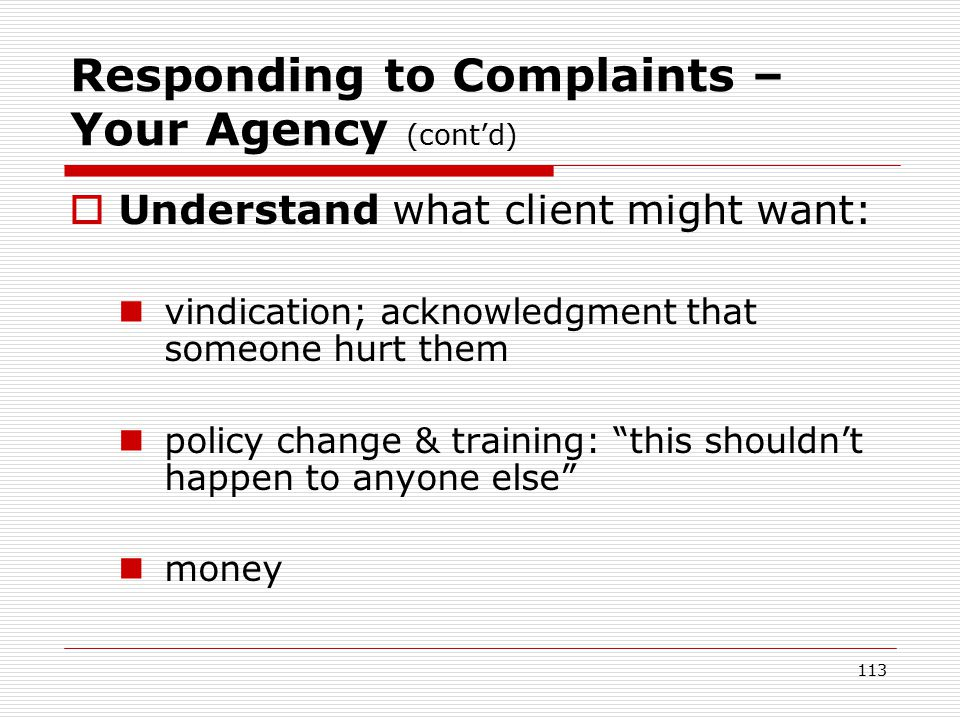 112 Responding to Complaints – Your Agency (cont'd)  Good practice to understand the harm: May believe everyone knows status; life will never be the same Severe emotional harm – depression, anxiety, paranoia Anger Ostracism and even physical harm Reliving trauma of diagnosis