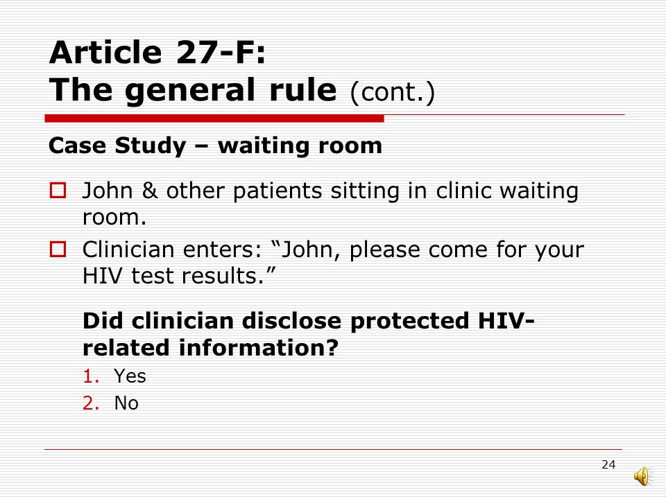 23 Article 27-F: HIV Related Information i ncludes: Case study/Poll: In the Waiting Room
