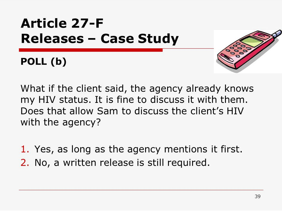 Article 27-F Releases – Case studies (cont.) Correct Answer: #2 – No  Oral authorization to release information never sufficient under Art.