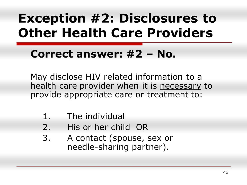 45 Exception #2: Disclosures to Other Health Care Providers Possible answers: 1.Yes 2.No