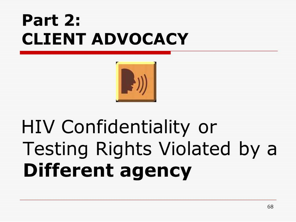 67 Article 27-F e xceptions: HIV testing without consent  HIV testing without consent is allowed in limited circumstances, mainly: Newborns People with sex offense convictions/charges, upon victim's request (court must order).
