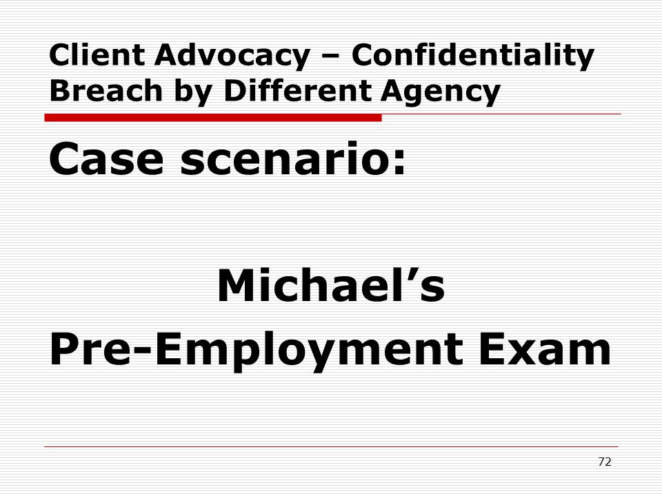 71 Client Advocacy – Confidentiality Breach by Different Agency Let's hear from you -- Poll:  What did you do.