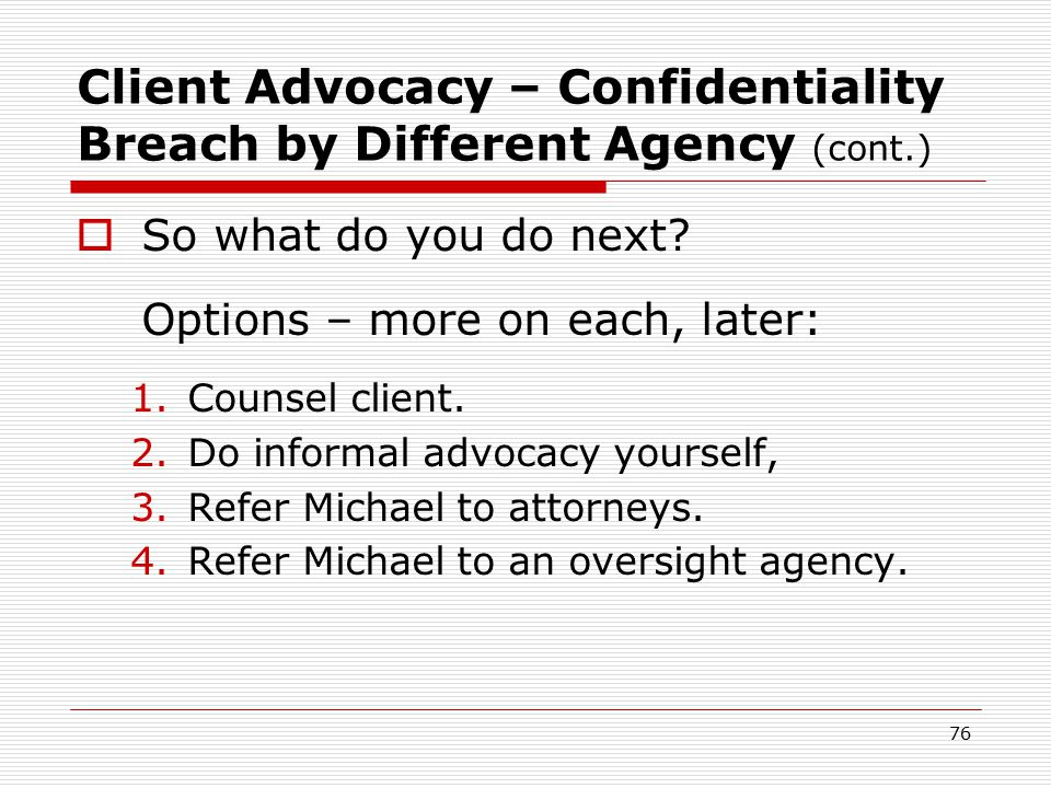 75 Client Advocacy – Confidentiality Breach by Different Agency (cont.)  First – Did the doctor violate Michael's HIV confidentiality rights.