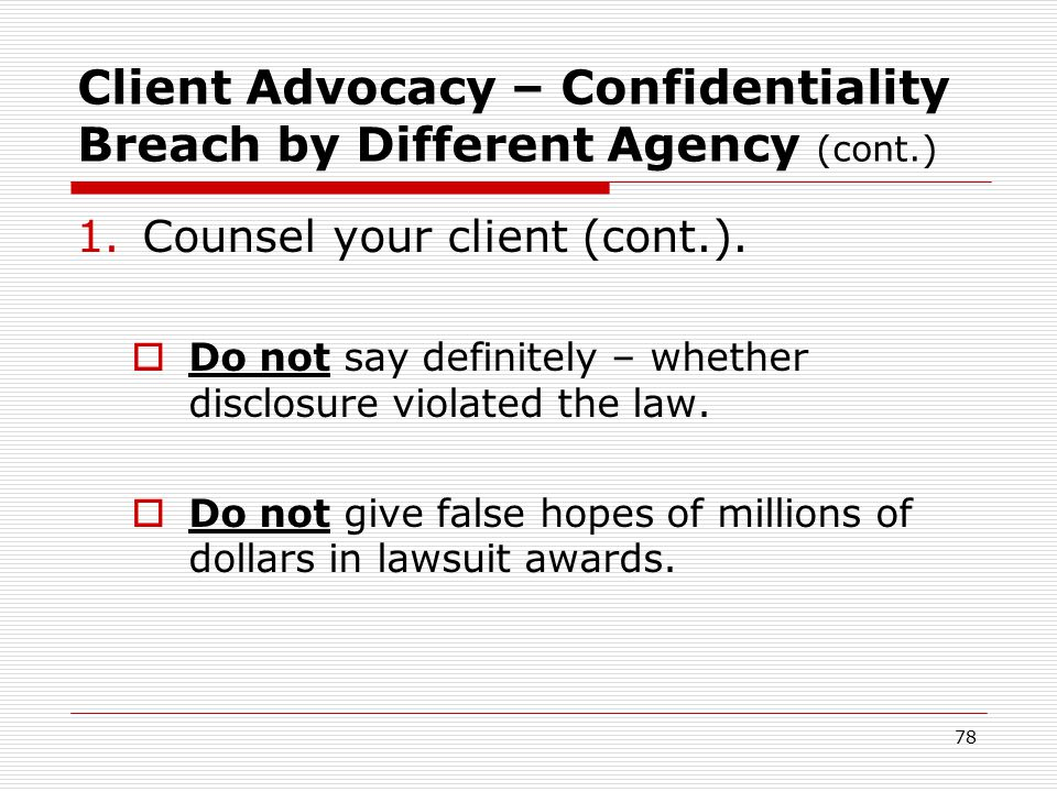 77 Client Advocacy – Confidentiality Breach by Different Agency (cont.) 1.Counsel your client.