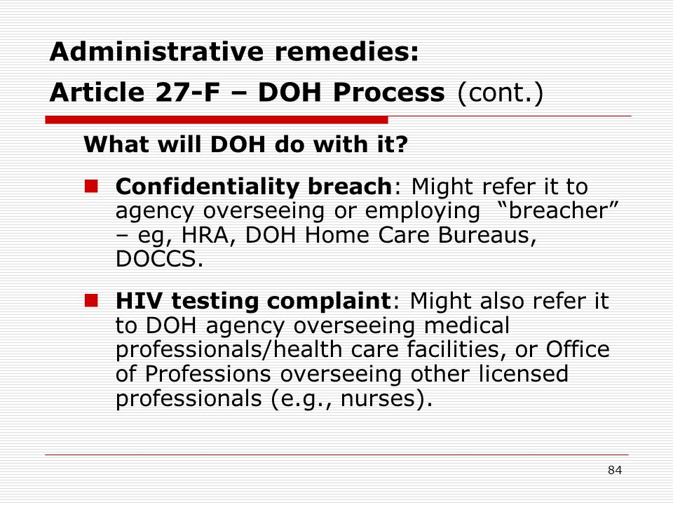 83 Administrative remedies: Article 27-F – DOH Process  Testing: First – file complaint with entity that did test without consent (or proper counseling).