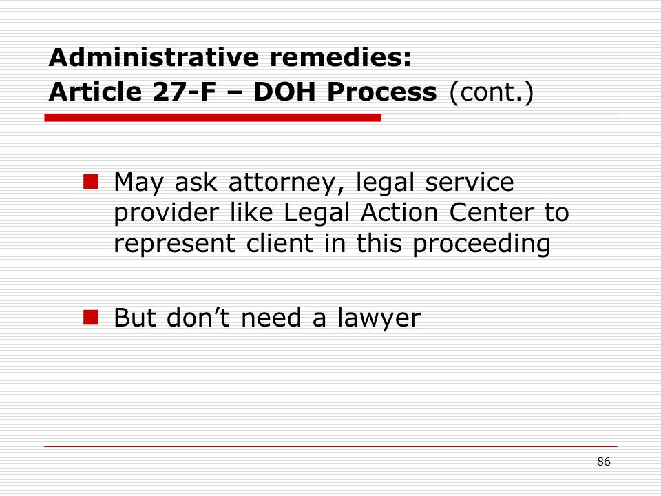 85 Administrative remedies: Article 27-F – DOH Process (cont.) $5,000 civil fine criminal penalty if willful Usual remedy = statement of deficiencies requiring corrective action