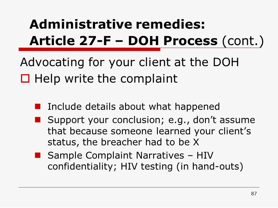 86 Administrative remedies: Article 27-F – DOH Process (cont.) May ask attorney, legal service provider like Legal Action Center to represent client in this proceeding But don't need a lawyer