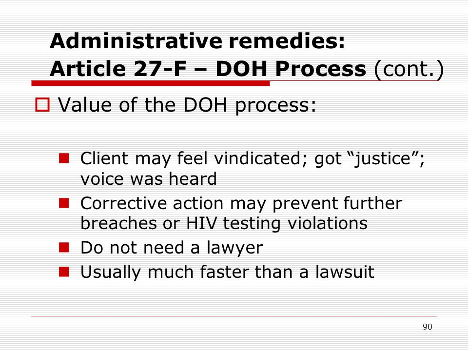 89 Administrative remedies: Article 27-F – DOH Process (cont.)  Appeal: May appeal within 60 days of mailing of the finding But client likely will not be advised of right to appeal