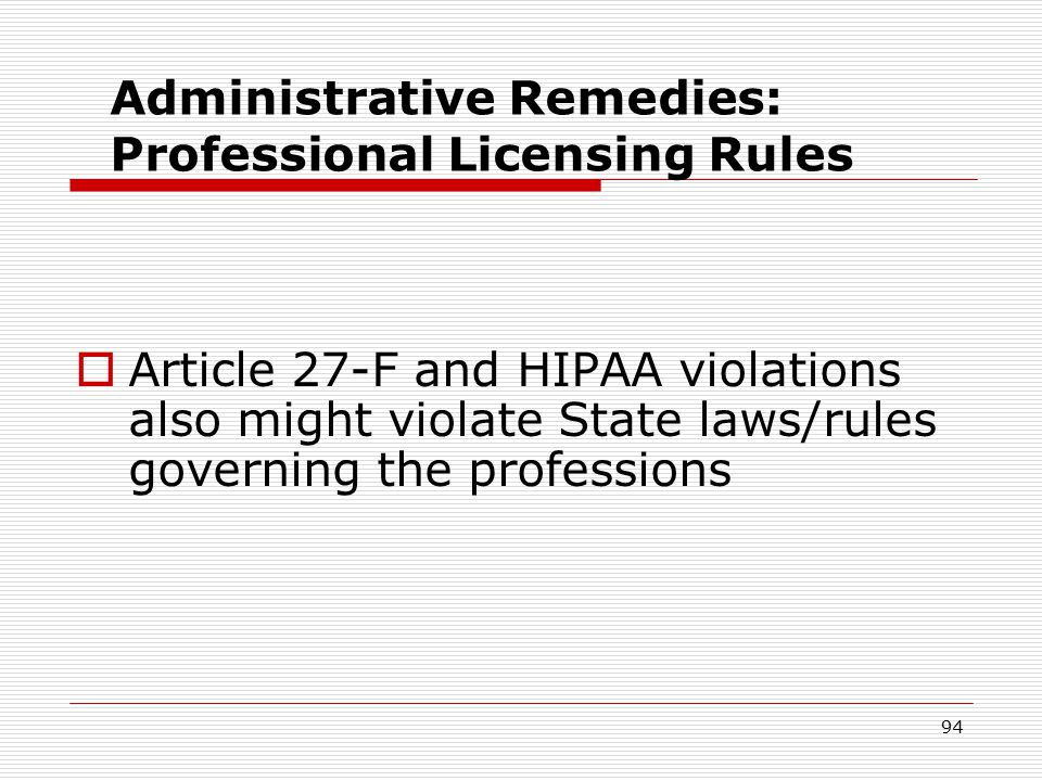 Administrative remedies: HIPAA violations Penalties:  Civil & criminal fines  Often impose corrective action 93