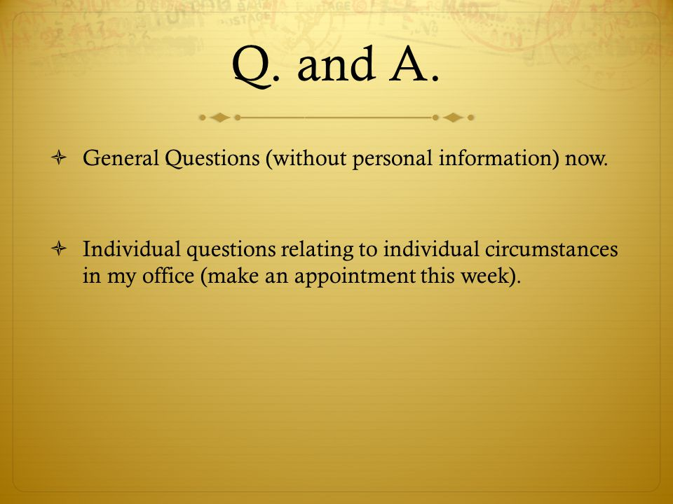 Q. and A.  General Questions (without personal information) now.