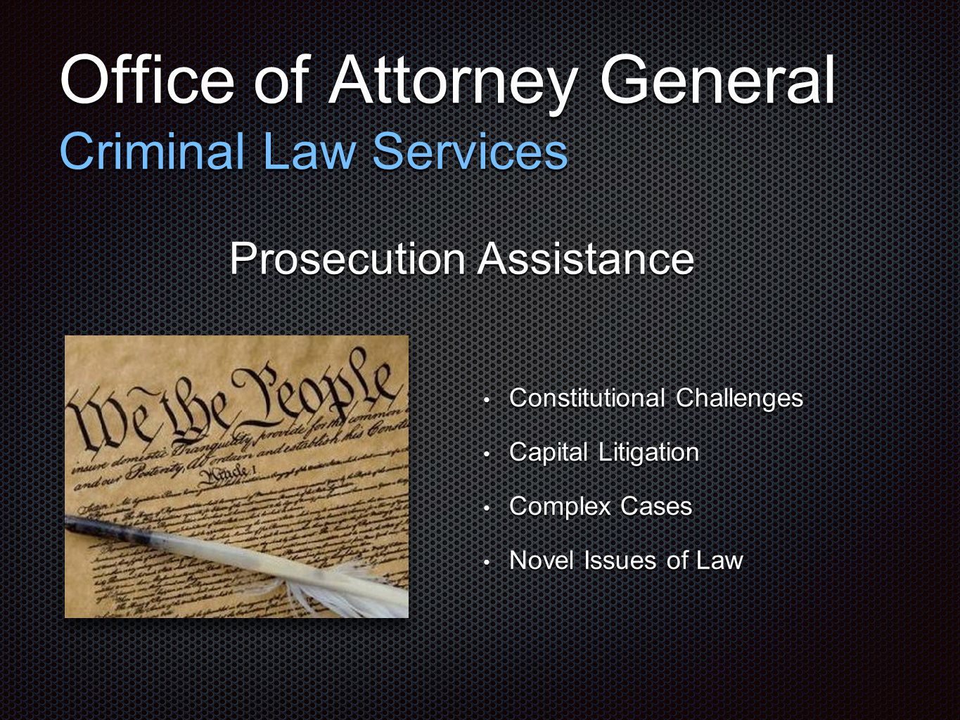 Office of Attorney General Criminal Law Services Prosecution Assistance Constitutional Challenges Constitutional Challenges Capital Litigation Capital Litigation Complex Cases Complex Cases Novel Issues of Law Novel Issues of Law
