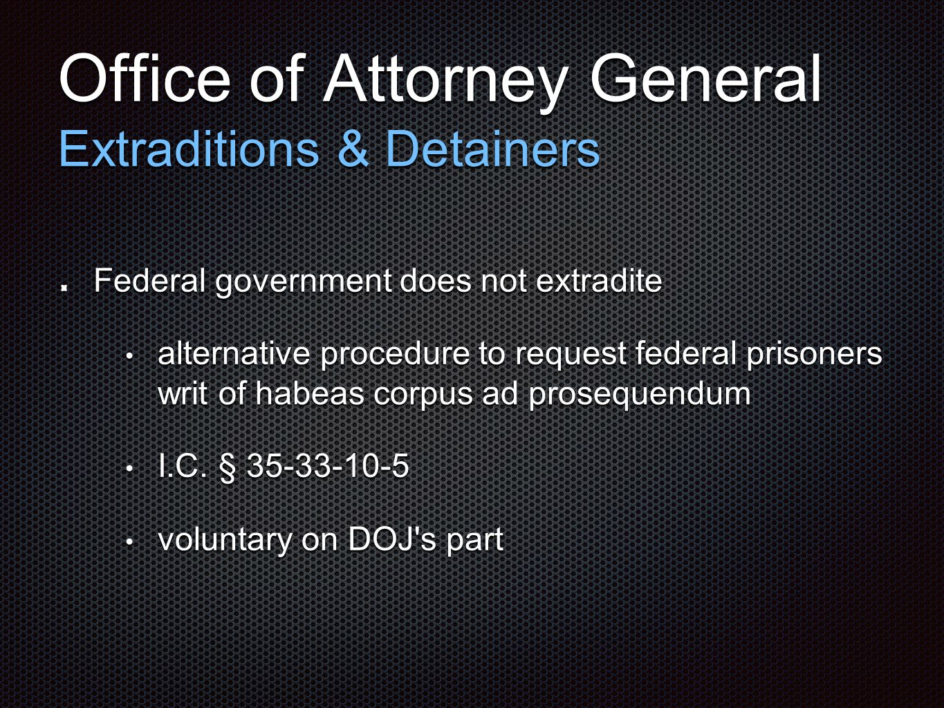 Office of Attorney General Extraditions & Detainers Federal government does not extradite alternative procedure to request federal prisoners writ of h