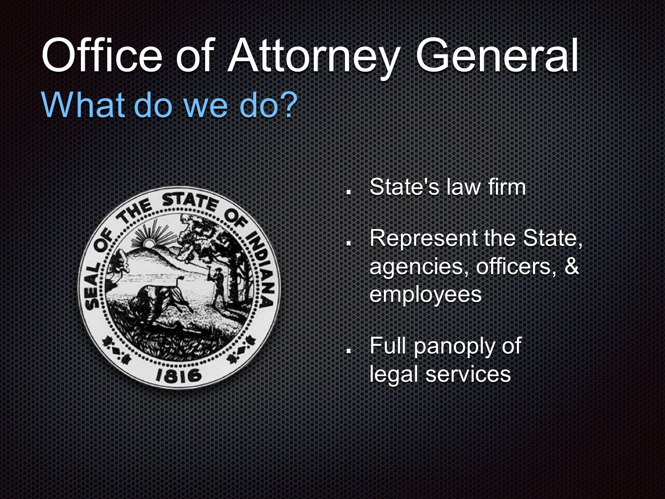 Office of Attorney General What do we do.