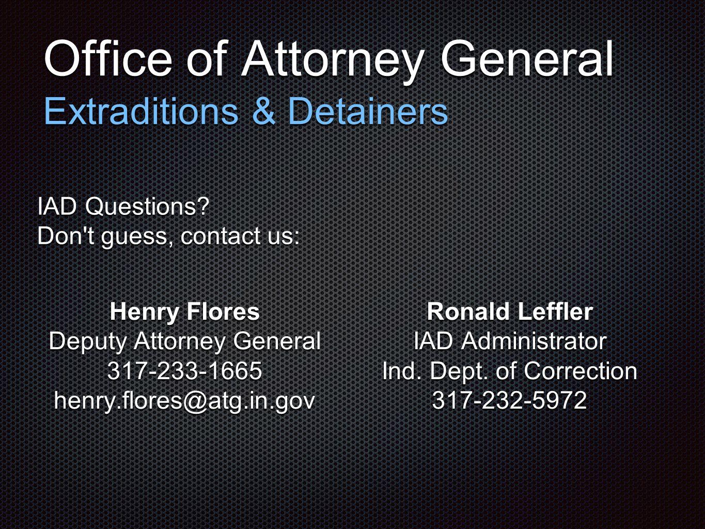 Henry Flores Deputy Attorney General 317-233-1665 henry.flores@atg.in.gov Ronald Leffler IAD Administrator Ind.