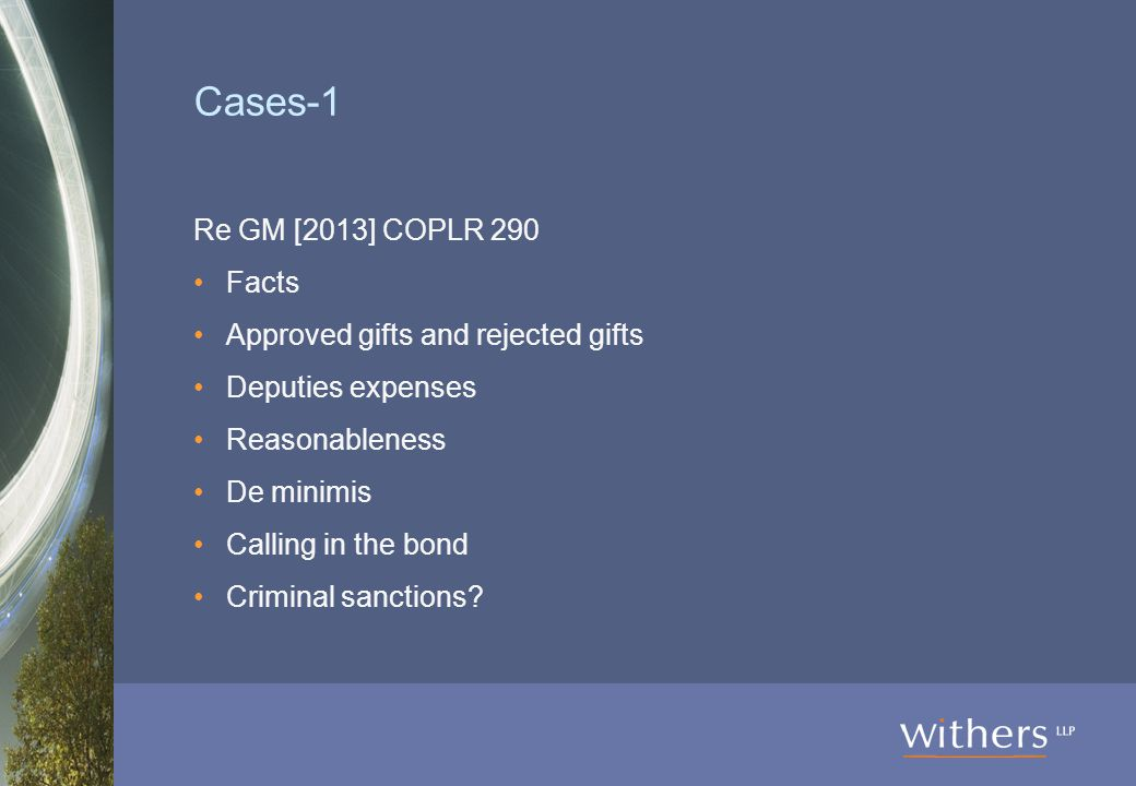 Cases-1 Re GM [2013] COPLR 290 Facts Approved gifts and rejected gifts Deputies expenses Reasonableness De minimis Calling in the bond Criminal sanctions?