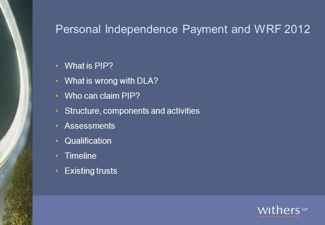 Personal Independence Payment and WRF 2012 What is PIP.
