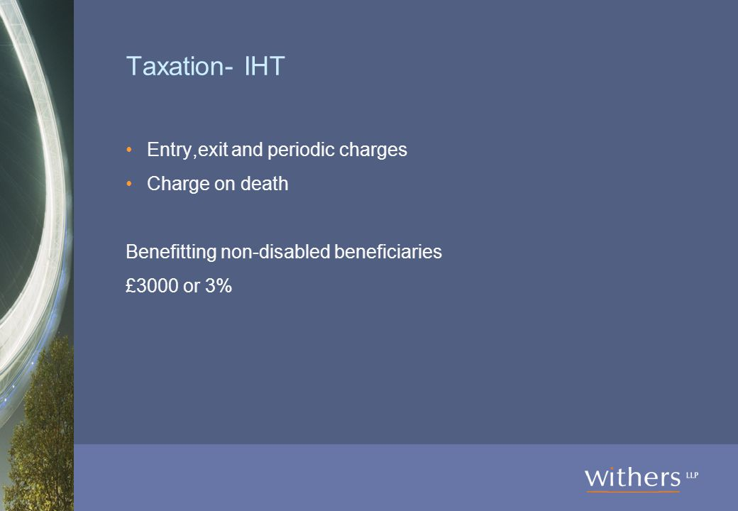 Taxation- IHT Entry,exit and periodic charges Charge on death Benefitting non-disabled beneficiaries £3000 or 3%