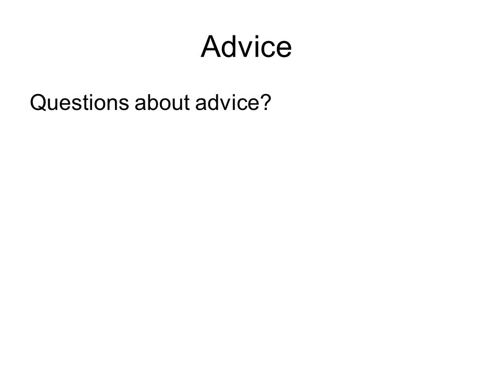 Advice Questions about advice?