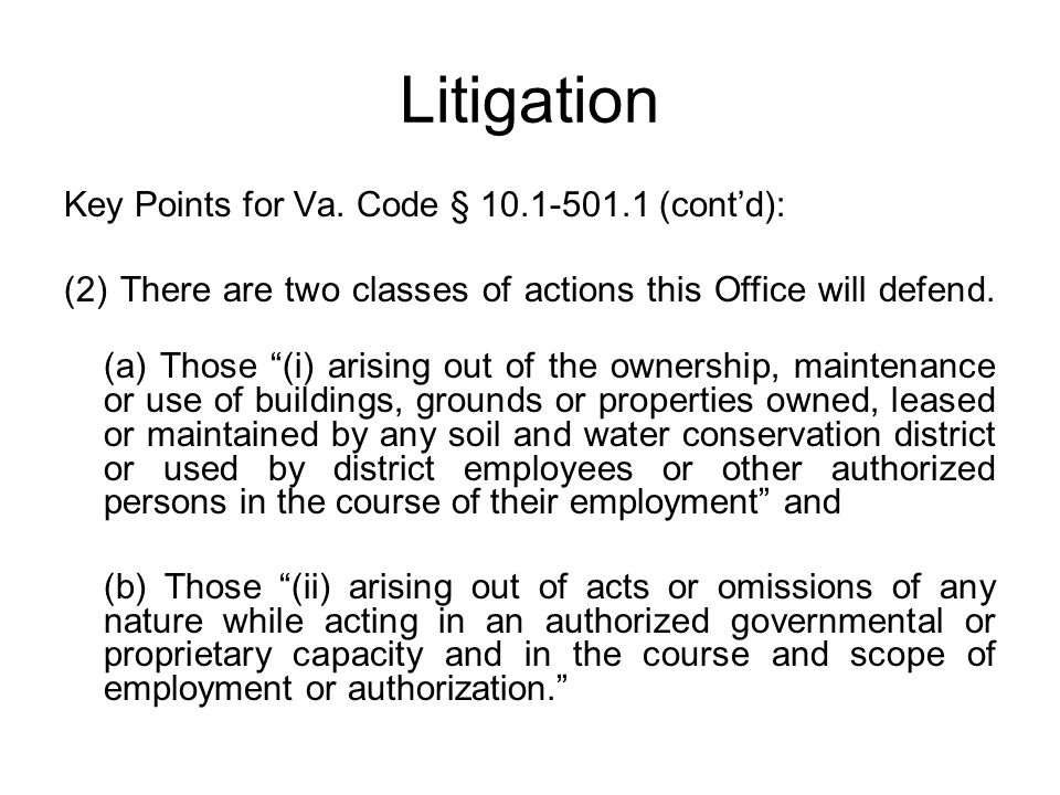 """Litigation Key Points for Va. Code § 10.1-501.1 (cont'd): (2) There are two classes of actions this Office will defend. (a) Those """"(i) arising out of"""