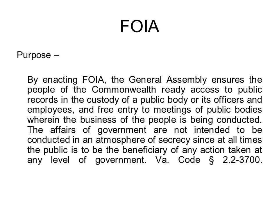 FOIA Purpose – By enacting FOIA, the General Assembly ensures the people of the Commonwealth ready access to public records in the custody of a public