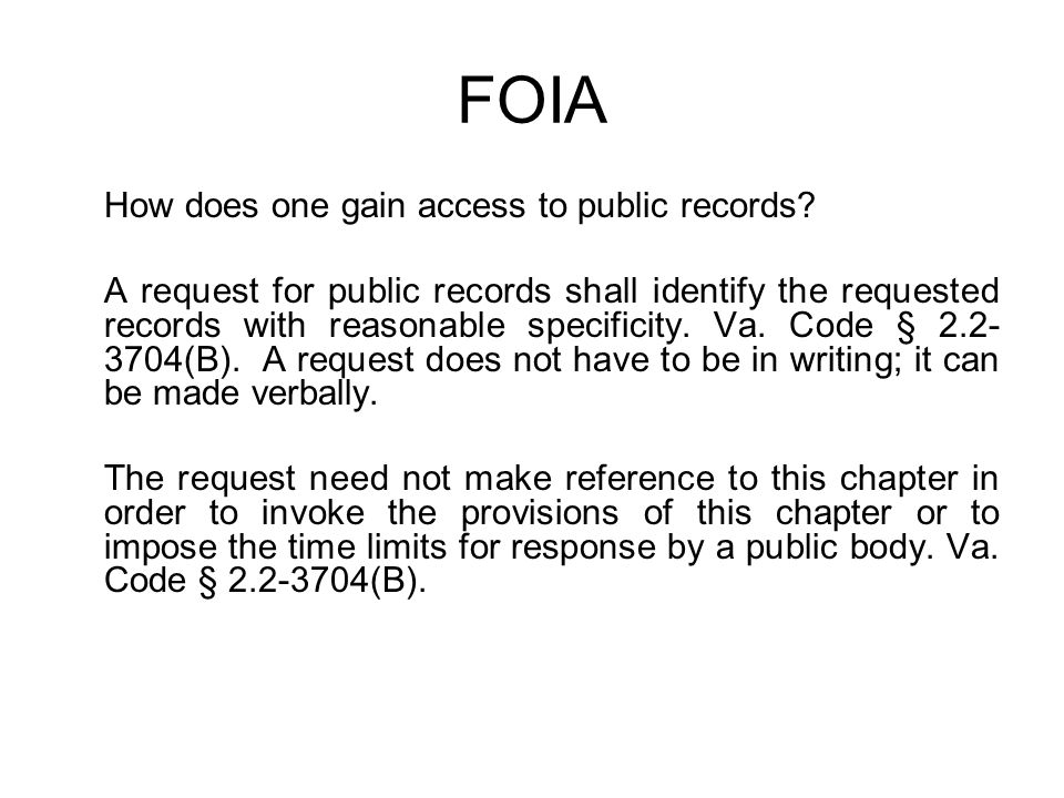 FOIA How does one gain access to public records? A request for public records shall identify the requested records with reasonable specificity. Va. Co