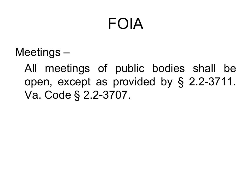 FOIA Meetings – All meetings of public bodies shall be open, except as provided by § 2.2-3711. Va. Code § 2.2-3707.