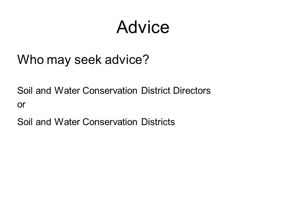 Advice Who may seek advice? Soil and Water Conservation District Directors or Soil and Water Conservation Districts